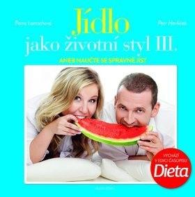 Jídlo jako životní styl III.: aneb naučte se správně jíst - Petr Havlíček; Petra Lamschová