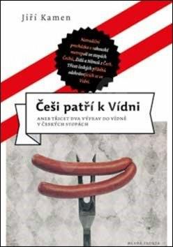 Češi patří k Vídni: aneb Třicet dva výprav do Vídně v českých stopách - Jiří Kamen