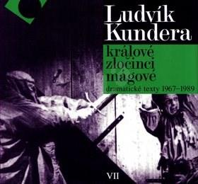 Králové, zločinci, mágové: dramatické texty 1967 - 1989 - Ludvík Kundera