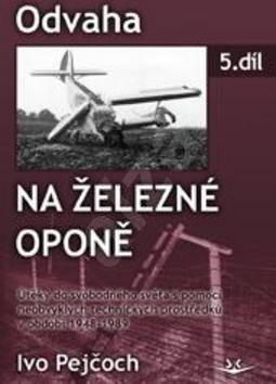 Odvaha na železné oponě: 5. díl - Ivo Pejčoch