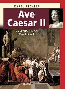 Ave Caesar II: Na vrcholu moci (61-44 př.n.l.) - Karel Richter