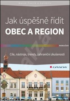 Jak úspěšně řídit obec a region: Cíle, nástroje, trendy, zahraniční zkušenosti - Marek Pavlík