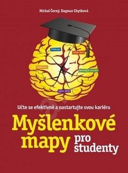 Myšlenkové mapy pro studenty: Učte se efektivně a nastartujte svou kariéru - Michal Černý; Dagmar Chytková