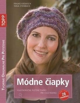 TOPP Módne čiapky: Vlastnoručne pletené čiapky pre celú rodinu - Frauke Kiedaisch; Tanja Steinbach