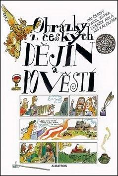 Obrázky z českých dějin a pověstí - Jiří Černý; Zdeněk Adla; Pavel Zátka