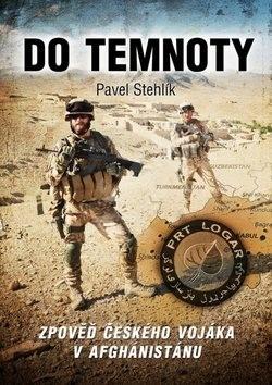 Do temnoty: Zpověď českého vojáka v Afghánistánu - Pavel Stehlík