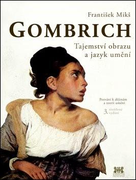 Gombrich Tajemství obrazu a jazyk umění: Pozvání k dějinám a teorii umění - František Mikš