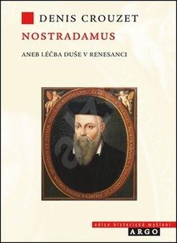 Nostradamus aneb Léčba duše v renesanci - Denis Crouzet