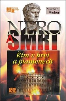 Nero a smrt: Řím v krvi a plamenech - Michael Weber