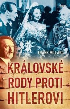 Královské rody proti Hitlerovi - Frank Millard