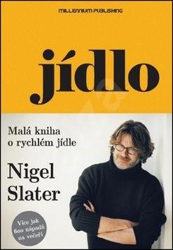 Jídlo: Malá kniha o rychlém jídle - Nigel Slater