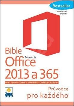 Bible Microsoft Office 2013 a 365: Průvodce pro každého - Stanislav Janů