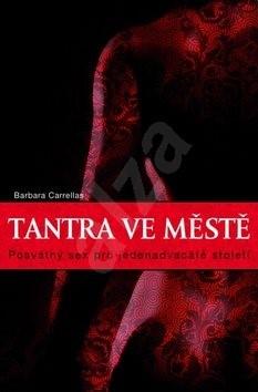 Tantra ve městě: Posvátný sex pro jednadvacáté století - Barbara Carrellas