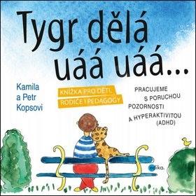 Tygr dělá uáá uáá…: Knížka pro děti, rodiče i pedagogy - Kamila Kopsová; Petr Kops