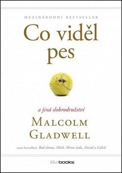 Co viděl pes: a jiná dobrodružství - Malcolm Gladwell