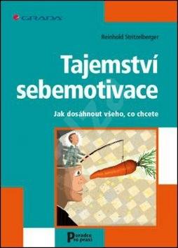 Tajemství sebemotivace: Jak dosáhnout všeho, co chcete - Reinhold Stritzelberger