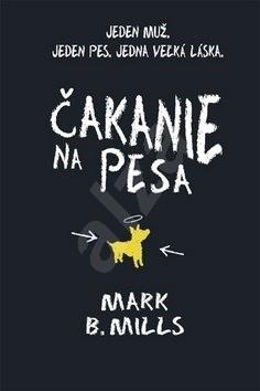 Čakanie na Pesa: Jeden muž. Jeden pes. Jedna veľká láska. - Mark B. Mills