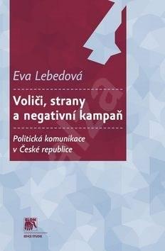 Voliči, strany a negativní kampaň: Politická komunikace vČeské republice - Eva Lebedová