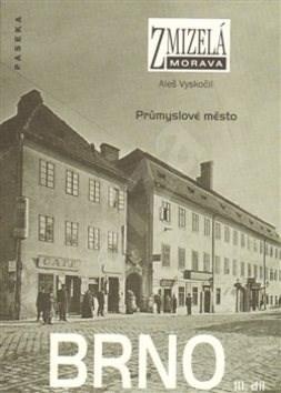 Brno III. díl: Průmyslové město - Aleš Vyskočil