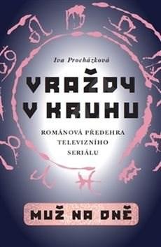 Vraždy v kruhu Muž na dně: Románová předehra televizního seriálu - Iva Procházková