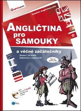 Angličtina pro samouky a věčné začátečníky + CD MP3: Doma i ve třídě, zábavně a zajímavě! -