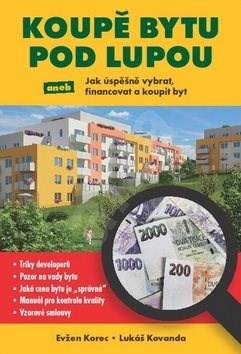 Koupě bytu pod lupou: Jak úspěšně vybrat, financovat a koupit byt - Evžen Korec; Lukáš Kovanda