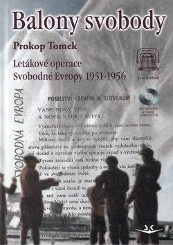 Balony svobody: Letákové operace Svobodné Evropy 1951-1956 - Prokop Tomek