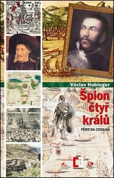 Špion čtyř králů: Pero da Covilha - Václav Hubinger