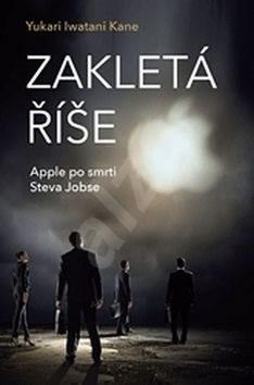 Zakletá říše: Apple po smrti Steva Jobse - Yukari Iwatani Kane