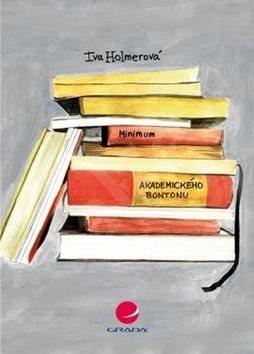 Minimum akademického bontonu: aneb jak neuklouznout nejen na akademické půdě - Iva Holmerová