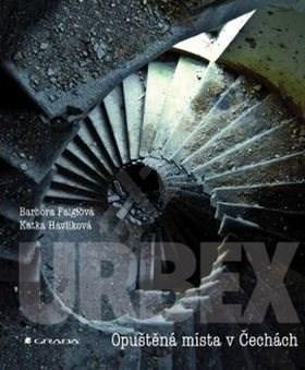 Urbex: Opuštěná místa v Čechách - Katka Havlíková; Barbora Faiglová