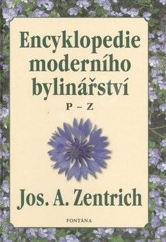 Encyklopedie moderního bylinářství: P-Z - Josef A. Zentrich