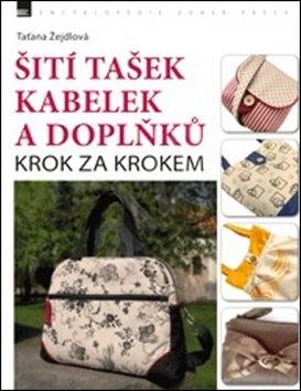 Šití tašek kabelek a doplňků: Krok za krokem - Taťana Žejdlová