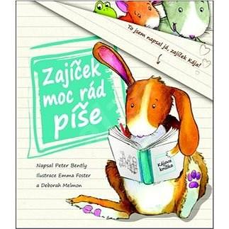 Zajíček moc rád píše: Kájova knížka - Peter Bently; Emma Foster; Deborah Melmon