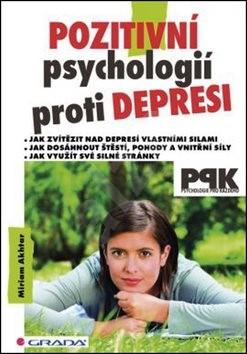 Pozitivní psychologií proti depresi: Jak svépomocí dosáhnout štěstí, pohody a vnitřní síly - Miriam Akhtar