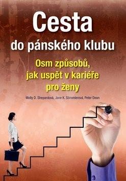 Cesta do pánského klubu: Osm způsobů jak uspět v kariéře pro ženy - Molly D. Shepardová; Jane K. Stimmlerová; Peter Dean
