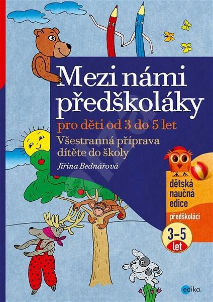 Mezi námi předškoláky 1. díl: grafomotorická cvičení a rozvoj kresby pro děti od 3 do 5 let - Jiřina Bednářová