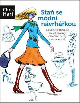 Staň se módní návrhářkou: Nauč se jednoduše kreslit postavy, oblečení, účesy a mnohem víc - Christopher Hart