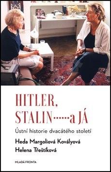 Hitler, Stalin a já: Ústní historie dvacátého století - Heda Margoliová-Kovályová; Helena Třeštíková