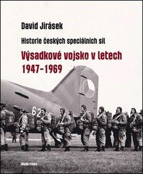 Výsadkové vojsko v letech 1947–1969: Historie českých speciálních sil - David Jirásek
