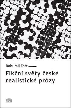 Fikční světy české realistické prózy - Bohumil Fořt