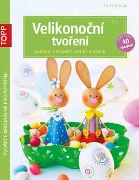 TOPP Velikonoční tvoření: vajíčka, stojánky, košíky a věnce - Pia Pedevilla