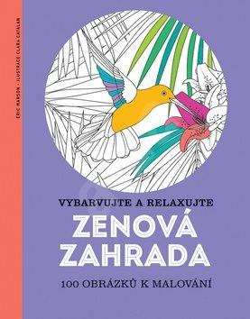 Zenová zahrada: Vybarvujte a relaxujte, 100 obrázků k malování - Éric Marson; Clara Catalan