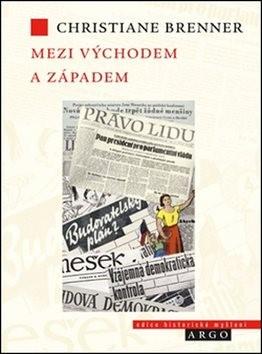 Mezi východem a západem: České politické rozpravy 1945 - 1948 - Christiane Brenner