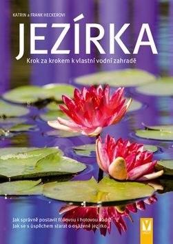 Jezírka: Krok za krokem k vlastní vodní zahradě - Frank Hecker; Katrin Heckerová