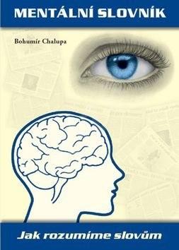 Mentální slovník: Jak rozumíme slovům - Bohumír Chalupa