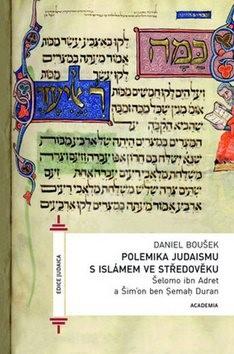 Polemika judaismu s islámem ve středověku: Šelomo ibn Adret a Šimon ben Cemach Duran - Daniel Boušek