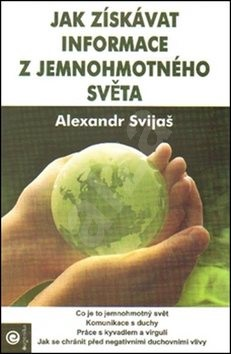 Jak získávat informace z jemnohmotného světa - Alexander Svijaš