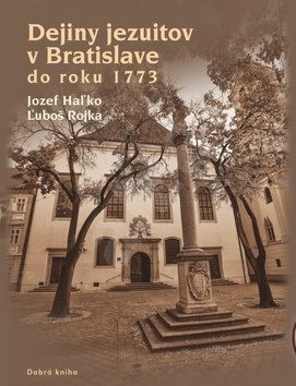 Dejiny jezuitov v Bratislave do roku 1773 - Jozef Haľko