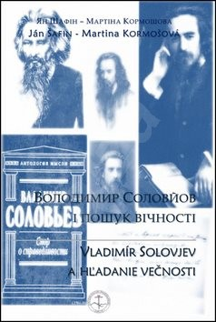 Vladimír Solovjev a hľadanie večnosti - Ján Šafin; Martina Kormošová